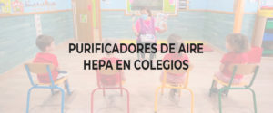 Cómo proteger colegios frente al COVID-19 con purificadores HEPA