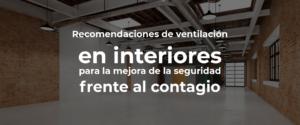 ✅ Recomendaciones de ventilación en espacios interiores para la mejora de la seguridad frente al contagio